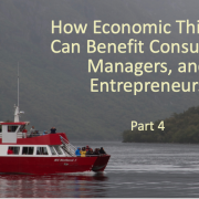 How Economic Thinking Can Benefit Consumers, Managers, and Entrepreneurs (Part 4)