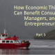 How Economic Thinking Can Benefit Consumers, Managers, and Entrepreneurs (Part 5)