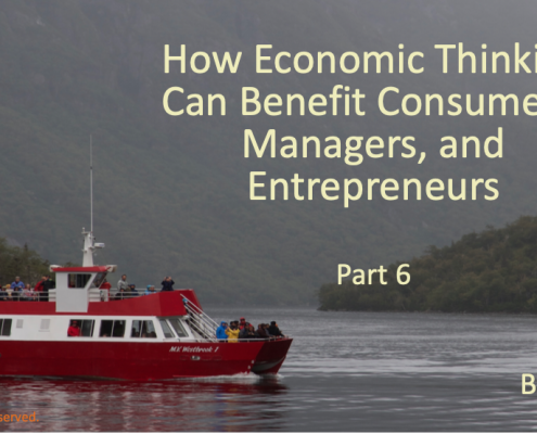 How Economic Thinking Can Benefit Consumers, Managers, and Entrepreneurs (Part 6)