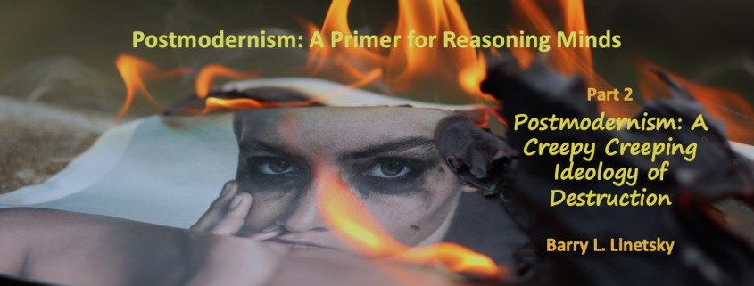 Postmodernism: A Creepy Creeping Ideology of Destruction