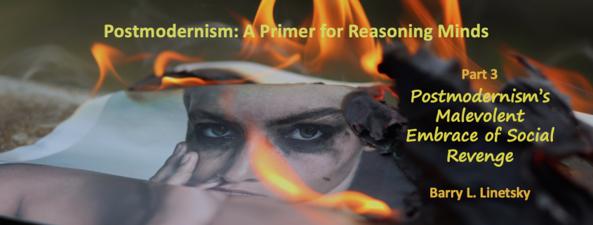 Postmodernism's Malevolent Embrace of Social Revenge